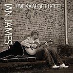 Ian James Ianjames Live @ Aloft Hotel