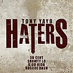 Tony Yayo Haters (Feat. 50 Cent, Shawty Lo, Kidd Kidd & Roscoe Dash) - Single