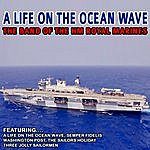 Band Of HM Royal Marines A Life On The Ocean Wave - The Band Of The Hm Royal Marines (Remastered)