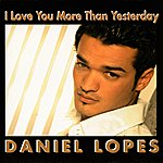 Daniel Lopes I Love You More Than Yesterday