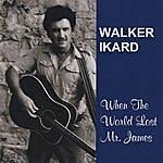 Walker Ikard When The World Lost Mr. James