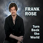Frank Rose Turn Back The World