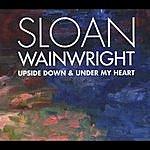 Sloan Wainwright Upside Down & Under My Heart