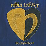 Robin Trower The Playful Heart (Digitally Remastered Version)