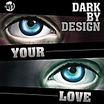 Dark By Design Your Love