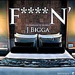 J Bigga Fuckin'