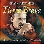 Frank Fernandez Tierra Brava (Banda Sonora Original De La Telenovela)