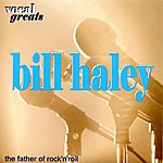 Bill Haley Vocal Greats: Bill Haley – 'the Father Of Rock 'n' Roll'
