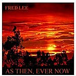 Fred Lee As Then, Ever Now