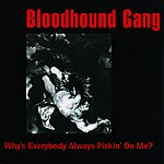 Bloodhound Gang Why's Everybody Always Pickin' On Me?