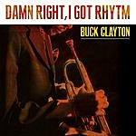 Buck Clayton Damn Right I Got Rhytm
