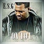 E.S.G. On To U (Edited)
