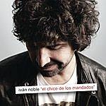 Ivan Noble El Chico De Los Mandados