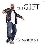 """The Gift """"B"""" Myself And I"""