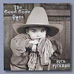 Rick Pickren The Good Gone Days