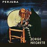 Jorge Negrete Perjura