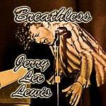 Jerry Lee Lewis Breathless