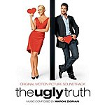 Aaron Zigman The Ugly Truth (Original Motion Picture Soundtrack)