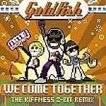 Goldfish We Come Together (The Kiffness 8 Bit Remix)