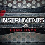 The Instruments Long Days
