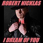Robert Nicklas I Dream Of You