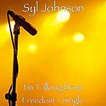 Syl Johnson I'm Talking Bout Freedom - Single