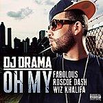 DJ Drama Oh My (Feat. Fabolous, Roscoe Dash & Wiz Khalifa)