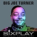 Big Joe Turner Six Play: Big Joe Turner - Ep