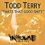 Todd Terry That's That Good Shitt