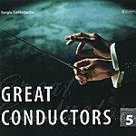 Sergiu Celibidache Great Conductors Vol. 5