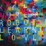 Kyle Andrews Robot Learn Love