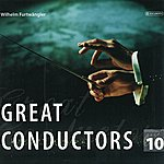 Wilhelm Furtwängler Great Conductors Vol. 10