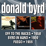 Donald Byrd Off To The Races / Byrd In Hand / Fuego