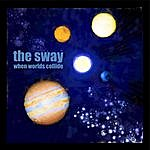 Sway When Worlds Collide