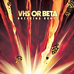 VHS Or Beta Breaking Bones