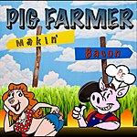 Pig Farmer Makin' Bacon