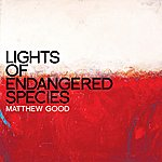 Matthew Good Lights Of Endangered Species
