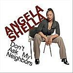 Angela Shella Don't Ask My Neighbors