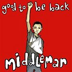 Middleman Good To Be Back