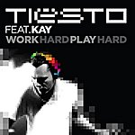 Tiësto Work Hard, Play Hard (Feat. Kay) - Single