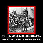 The Glenn Miller Orchestra The Glenn Miller Orchestra Collection Vol 2