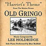"""Lee Holdridge Old Gringo: """"Harriet's Theme"""" From The Columbia Motion Picture (Feat. Dan Redfeld) - Single"""