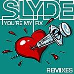 Slyde You're My Fix Remixes