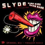 Slyde Kiss Kiss Bang Bang