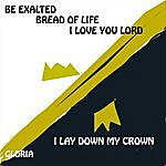 Gloria Be Exalted Bread Of Life I Love You Lord