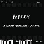 Farley A Good Problem To Have