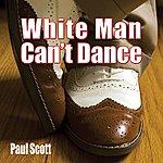 Paul Scott White Man Can't Dance