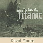 David Moore The Story Of Titanic