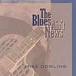 Mike Dowling The Blues Ain't News