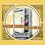 Jonathan Edwards My Love Will Keep